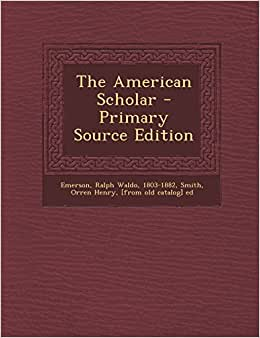 ralph emerson american scholar essay Science fiction, horror, philosophy essays, reviews, poems, pictures home \ essays & papers \ ralph waldo emerson the american scholar nina baym et al, ed.
