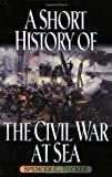 img - for A Short History of the Civil War at Sea (The American Crisis Series: Books on the Civil War Era) book / textbook / text book