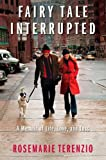img - for Fairy Tale Interrupted: A Memoir of Life, Love, and Loss [Hardcover] [2012] First Edition Ed. RoseMarie Terenzio book / textbook / text book