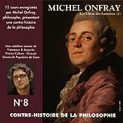 Contre-histoire de la philosophie 8.1: Les Ultras des Lumières - De Helvétius à Sade et Robespierre   Michel Onfray