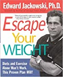 img - for Escape Your Weight: Diets and Exercise Alone Won't Work, This Proven Plan Will! book / textbook / text book