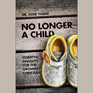 No Longer a Child: Essential Insights for the Growing Christian | [Dr. Dixie Yoder]