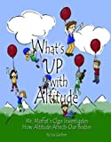 What's Up With Altitude: Mr. Moffat's Class Investigates How Altitude Affects Our Bodies (Cmc Wilderness Kids Series)