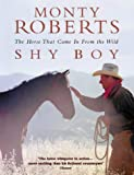 Shy Boy: The Horse Who Came in from the Wild (0002571064) by Roberts, Monty