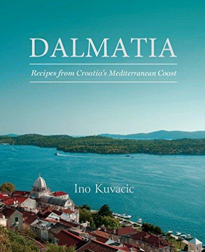 Dalmatia: Recipes from Croatia's Mediterranean Coast by Ino Kuvacic