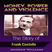Money, Power and Violence: The Story of Frank Costello Audiobook by Andrew Williams Narrated by A. Zens