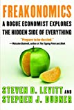 Freakonomics: A Rogue Economist Explores the Hidden Side of Everything (006089637X) by Steven D. Levitt