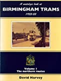 A Nostalgic Look at Birmingham Trams, 1933-1953: The Northern Routes (Vol 1) (1857940148) by Harvey, David R.