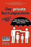 Der private Rettungsschirm: Weil Ihnen Staat und Banken im Krisenfall nicht helfen werden