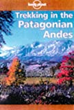 Trekking in the Patagonian Andes (Lonely Planet Walking Guides)
