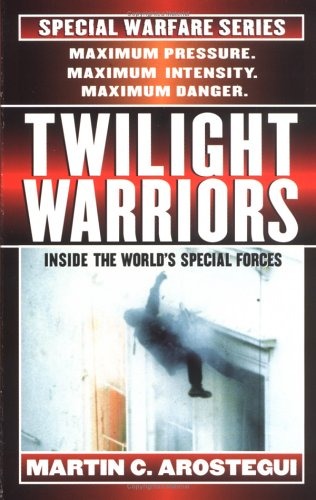 Twilight Warriors: Inside the World's Special Forces (Special Warfare), Martin C. Arostegui