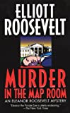 Murder in the Map Room (An Eleanor Roosevelt Mystery) (0312967640) by Elliott Roosevelt