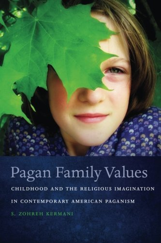 Pagan Family Values: Childhood and the Religious Imagination in Contemporary American Paganism (New and Alternative Religions) (Alternative Religions compare prices)