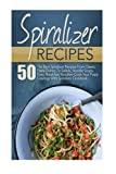 img - for Spiralizer Recipes: 50 The Best Spiralizer Recipes From Classic Pasta Dishes, To Salads, Noodle Soups, Fries, Breakfast Noodles-Crush Your Pasta ... Recipe Book, Spiralizer, Spiralizer Cookbook) book / textbook / text book
