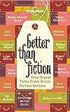 Better Than Fiction (Travel Literature)