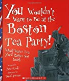 You Wouldn't Want to Be at the Boston Tea Party!: Wharf Water Tea You'd Rather Not Drink (0531124479) by Cook, Peter