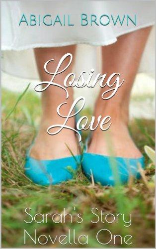Abigail Brown - Losing Love : Sarah's Story Novella One