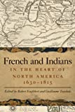 French and Indians in the Heart of North America, 1630 - 1815