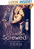 Broken and Screwed (The BS Series Book 1)