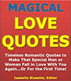 Quotes of Love: Magical Love Quotes - Timeless Romantic Quotes to Make That Special Man or Woman Fall in Love With You Again...Or For the First Time! (Valentines Day Romance)