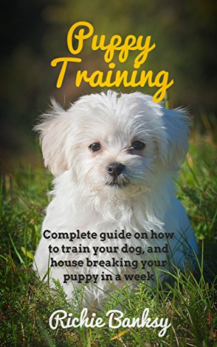 Puppy training guide: Complete guide on how to train your dog, and house breaking your puppy in a week