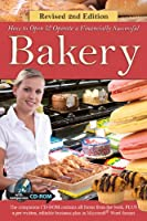 How Open a Financially Successful Bakery: with Companion CD-ROM REVISED 2ND EDITION