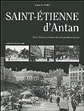 echange, troc Alain Le Tirilly - Saint-Etienne d'Antan : Saint-Etienne à travers la carte postale ancienne