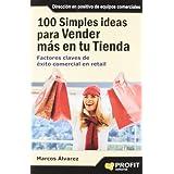 100 simples ideas para vender más en su tienda: Factores claves de éxito comercial en retail (Bresca Profit)