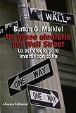 Un paseo aleatorio por Wall Street/ A Random Walk Down Wall Street: La estrategia para invertir con exito/ The Time-Tested Strategy for Successful Investing (Spanish Edition) (8420683965) by Malkiel, Burton G.