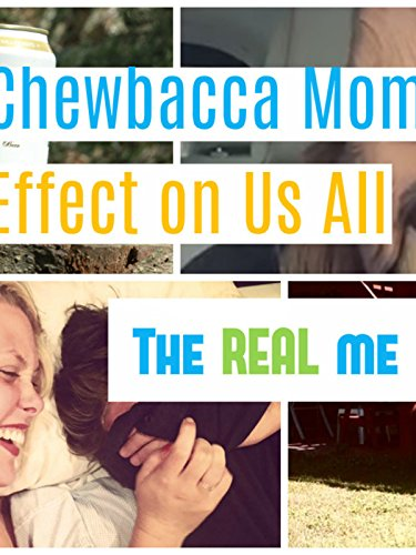 The REAL me: Chewbacca Mom's Effect on us All