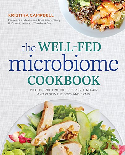 The Well-Fed Microbiome Cookbook: Vital Microbiome Diet Recipes to Repair and Renew the Body and Brain by Kristina Campbell