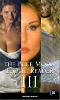 The Blue Moon Erotic Reader III