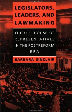 Legislators, Leaders, and Lawmaking: The U.S. House of...