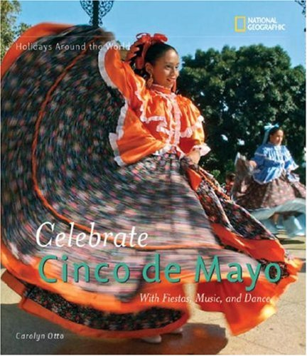 Holidays Around the World: Celebrate Cinco de Mayo: with Fiestas, Music, and Dance (Holidays Around the World)