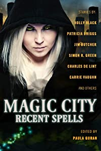 Magic City: Recent Spells by Paula Guran, Holly Black, Patricia Briggs and Jim Butcher