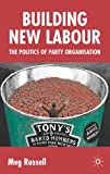 img - for Building New Labour: The Politics of Party Organisation book / textbook / text book