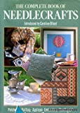 Caroline Ollard The Complete Book of Needlecrafts: Patchwork, Quilting, Applique, Embroidery