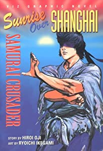 Samurai Crusader: Sunrise Over Shanghai (Viz Graphic Novel) by Hiroi Oji and Ryoichi Ikegami