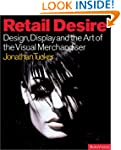 Retail Desire: Design, Display and th...