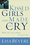 Kissed the Girls and Made Them Cry: Why Women Lose When They Give In (English Edition)