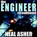 The Engineer ReConditioned (       UNABRIDGED) by Neal Asher Narrated by Todd McLaren