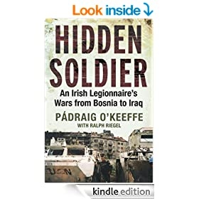Hidden Soldier: An Irish Legionnaire�s Wars   from Bosnia to Iraq
