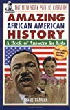 The New York Public Library Amazing African American History: A Book of Answers for Kids (The New York Public Library Books for Kids)