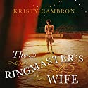 The Ringmaster's Wife Audiobook by Kristy Cambron Narrated by Amy Rubinate
