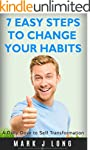 7 Easy Steps to Change Your Habits: A...