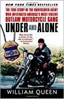 Under and Alone: The True Story of the Undercover Agent Who Infiltrated America&#39;s Most Violent Outlaw Motorcycle Gang
