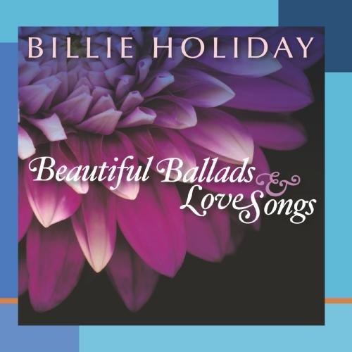 Billie Holiday - Beautiful Ballads & Love Songs - Zortam Music