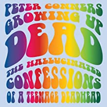 Growing Up Dead: The Hallucinated Confessions of a Teenage Deadhead (       UNABRIDGED) by Peter Conners Narrated by Chris Andrew Ciulla