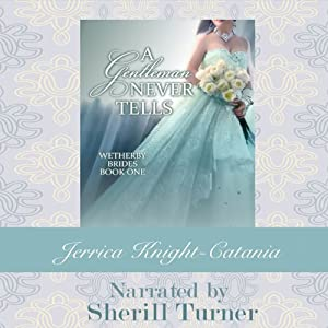A Gentleman Never Tells: The Wetherby Brides, Book 1 | [Jerrica Knight-Catania]