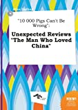 img - for 10 000 Pigs Can't Be Wrong: Unexpected Reviews the Man Who Loved China book / textbook / text book